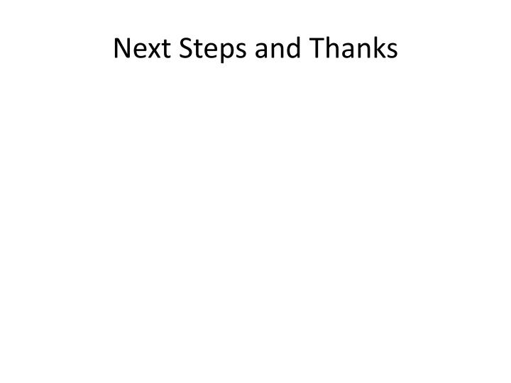 Next Steps and Thanks