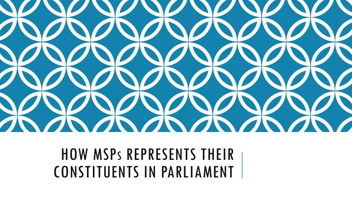 how msp s represents their constituents in parliament