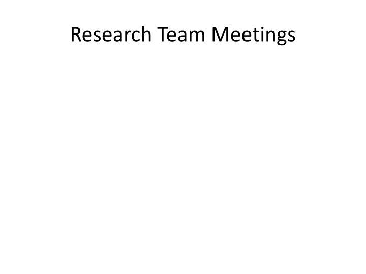 Research Team Meetings