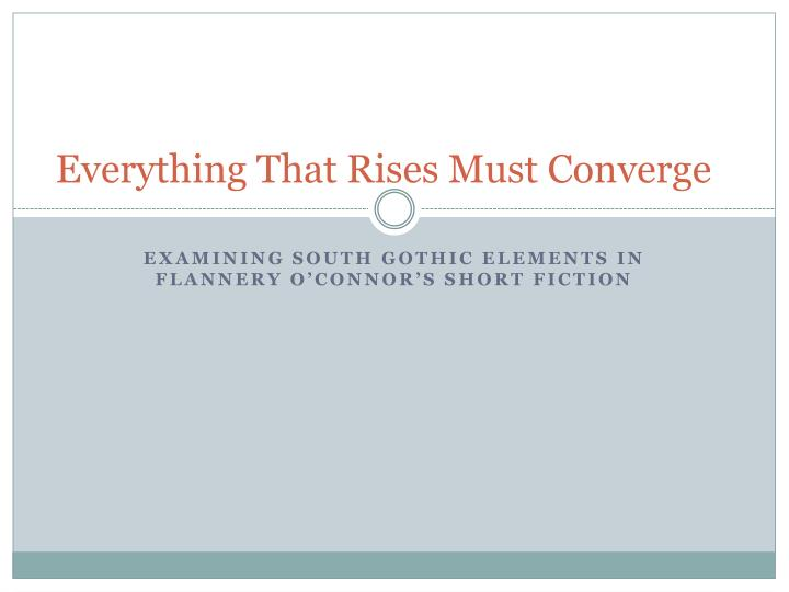 the representation of the old south and new south in everything that rises must converge a short sto Old south vs new south in o'conner's everything that rises must converge 945 words | 4 pages old south vs new south in o'conner's everything that rises must converge flannery o'connor's everything that rises must converge depicts a stifling mother-son relationship in which the conflict is never resolved, or even acknowledged.