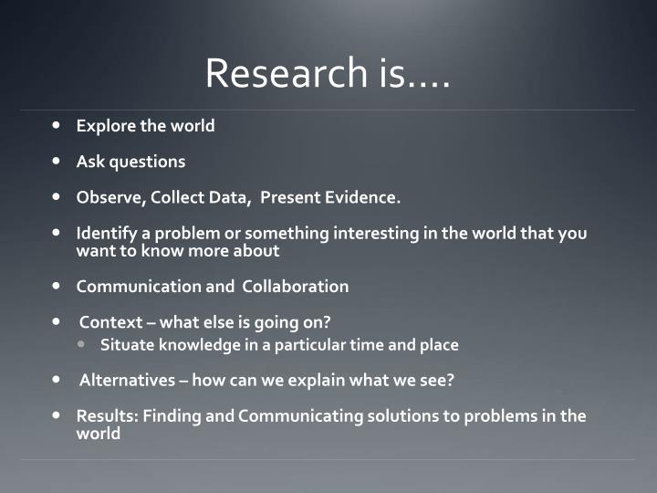 Research is