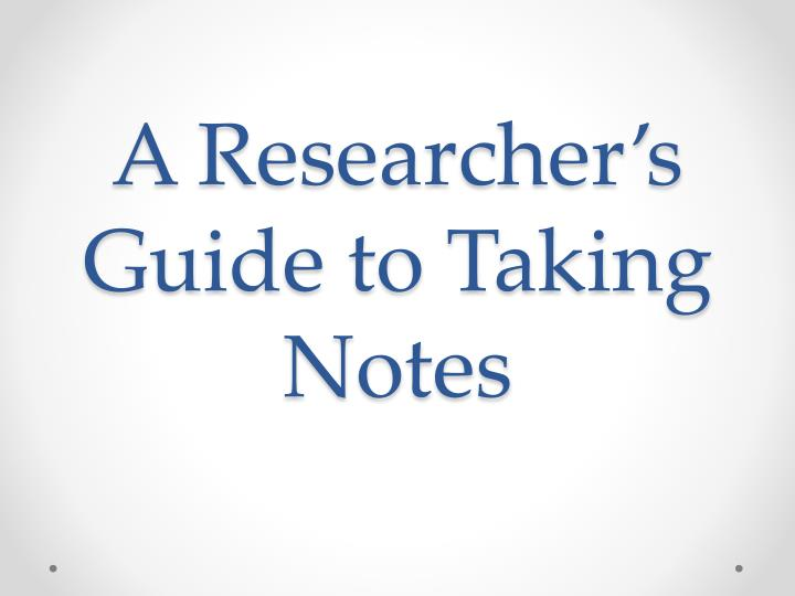 A researcher s guide to taking notes