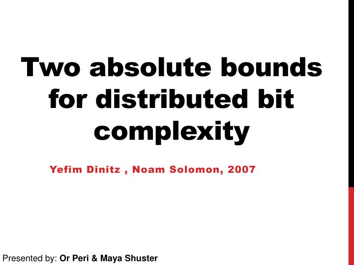 Two absolute bounds for distributed bit complexity