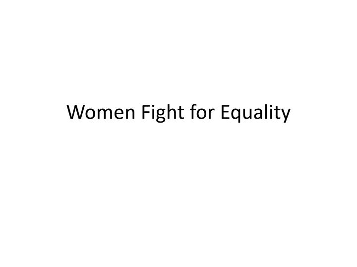 the evolution of womens fight for equal opportunities As women in the 1800's fought for women's rights, slowly female social roles began to change with the help of the industrial revolution, women made significant strives in changing the traditional economic roles given to females before the industrial revolution the only opportunity for a woman to.