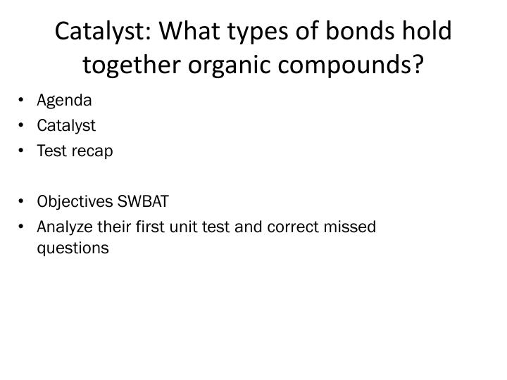 catalyst what types of bonds hold together organic compounds n.