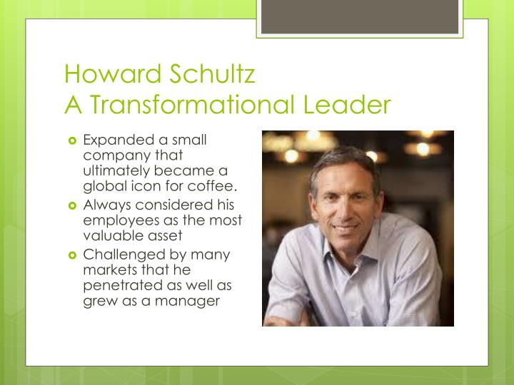 howard schultz leadership style Not content with having defined a very original strategic vision, howard schultz is also implementing a maverick managerial style starbucks' ceo recounted in a recent book his comeback at the helm of his company after it.
