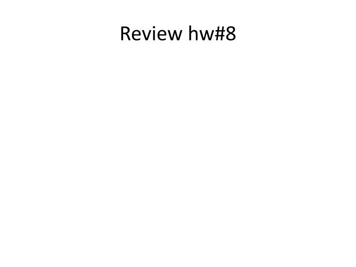 Review hw 8