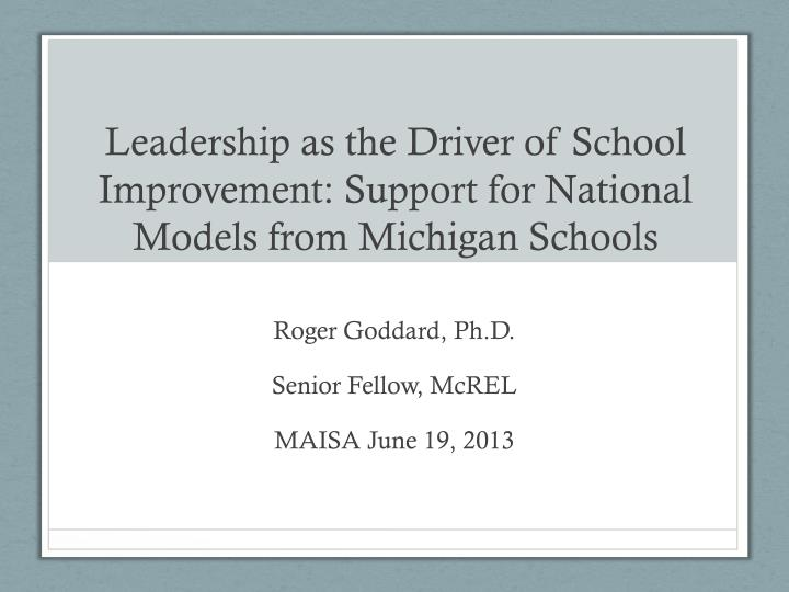 leadership as the driver of school improvement support for national models from michigan schools n.