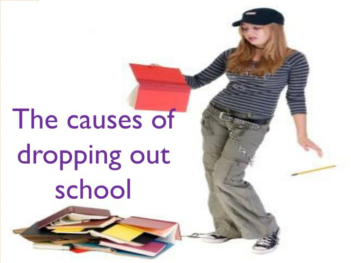 The causes of dropping out school