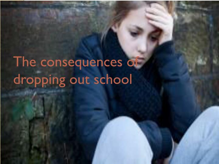 The consequences of dropping out school