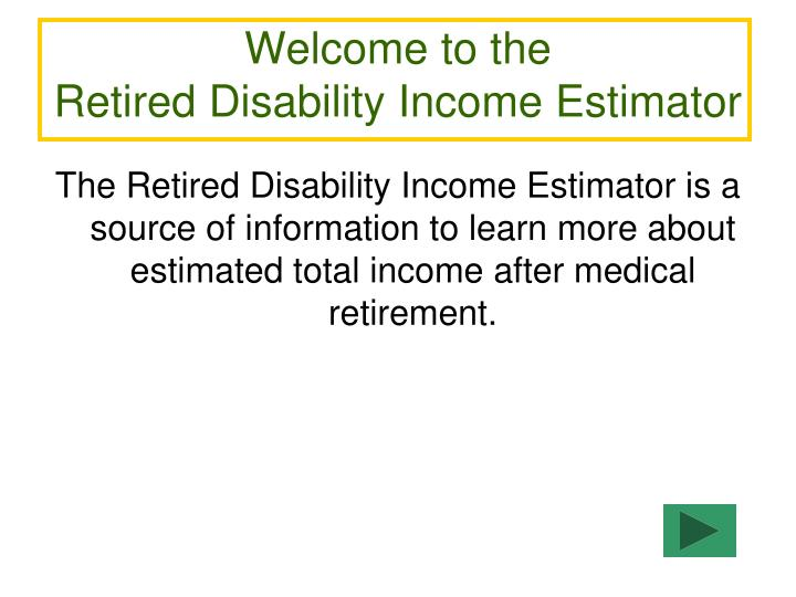 welcome to the retired disability income estimator n.