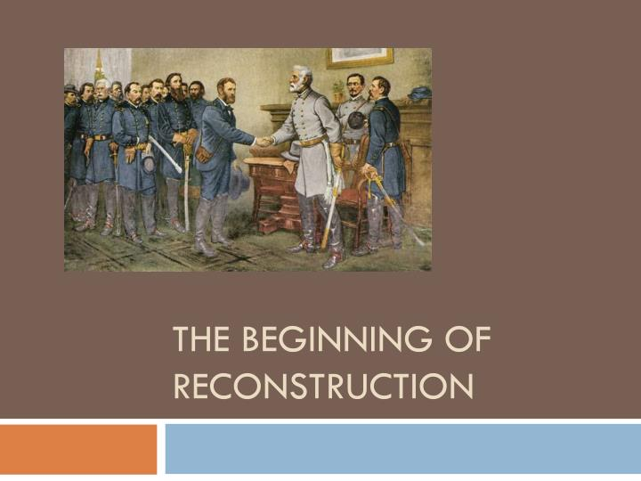 The beginning of reconstruction