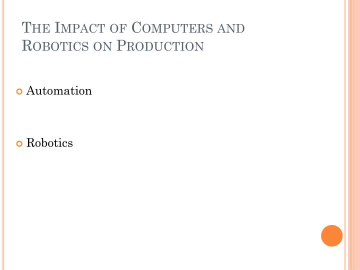 The Impact of Computers and Robotics on Production