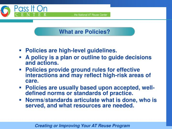Policies are high-level guidelines.