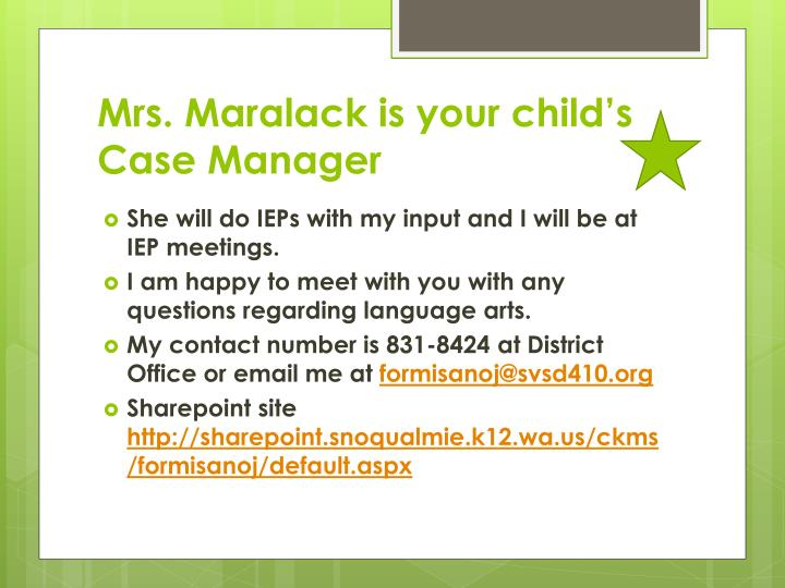 Mrs. Maralack is your child's Case Manager