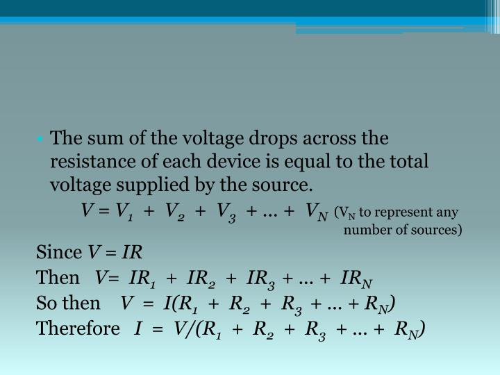The sum of the voltage drops across the resistance of each device is equal to the total voltage supplied by the source.