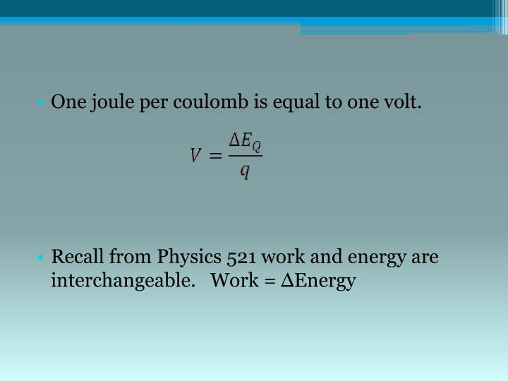 One joule per coulomb is equal to one volt.