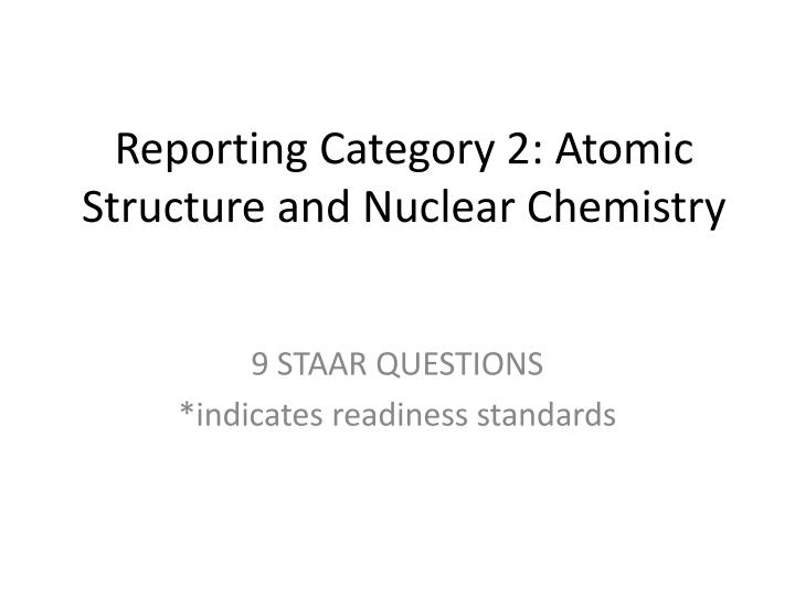 reporting category 2 atomic structure and nuclear chemistry n.