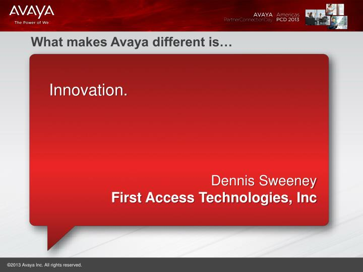What makes Avaya different is…
