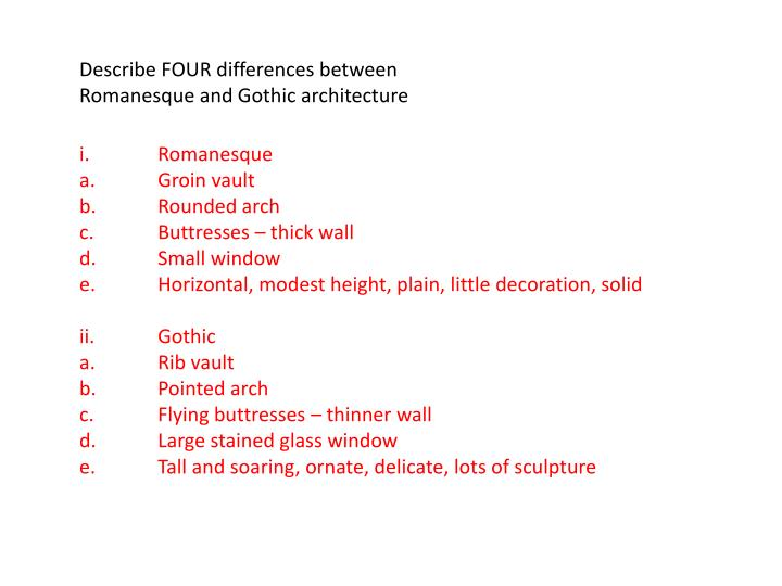 Describe FOUR Differences Between Romanesque And Gothic Architecture