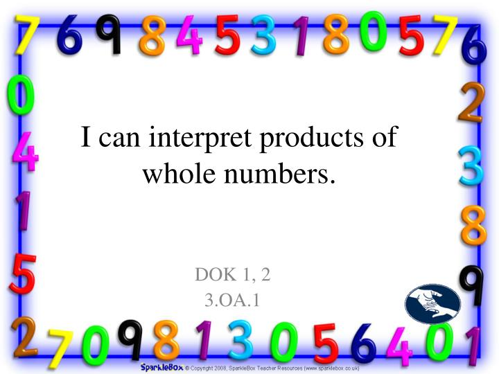 i can interpret products of whole numbers n.