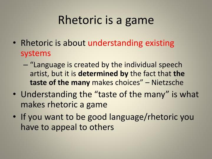 Rhetoric is a game