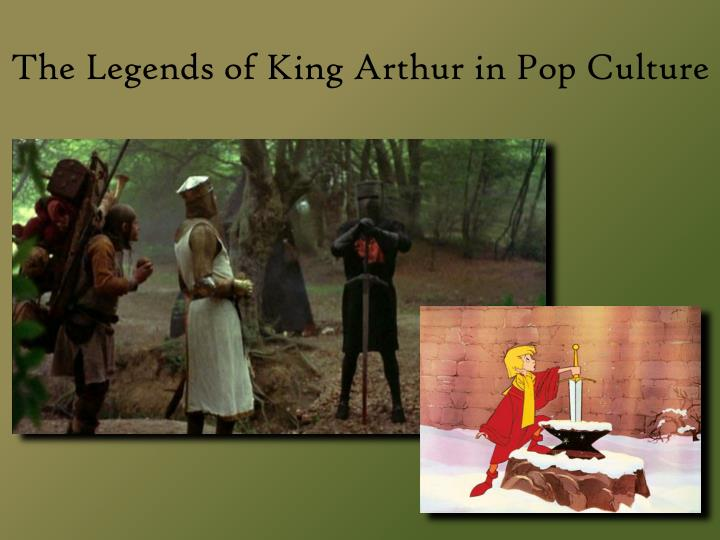The Legends of King Arthur in Pop Culture