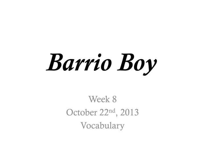 barrio boy summary Ernesto galarza (august 15, 1905–june 22 barrio boy, the young galarza successfully navigated the cultural differences in the public school system.