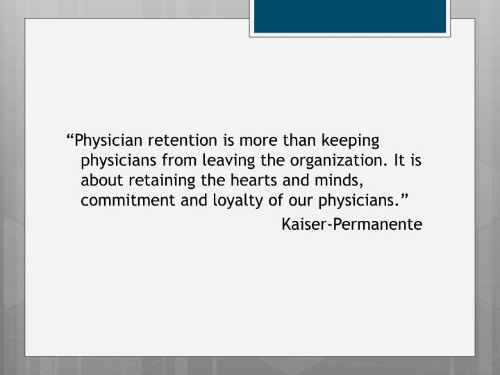 """""""Physician retention is more than keeping physicians from leaving the organization. It is about re..."""