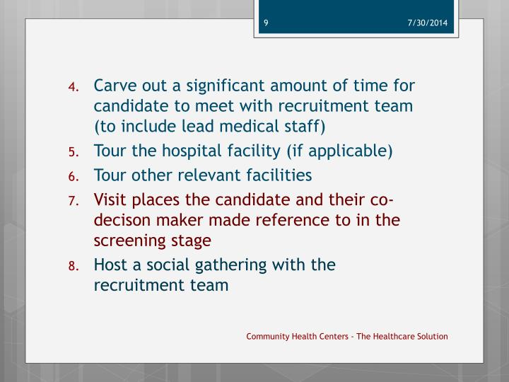 Carve out a significant amount of time for candidate to meet with recruitment team (to include lead medical staff)