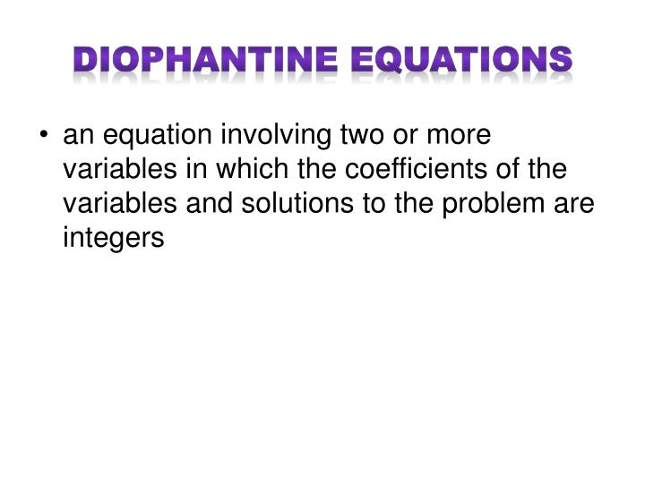 diophantine equations essay Find out information about diophantine equations equations with more than one independent variable and with integer coefficients for which integer solutions are desired , algebraic equations or.