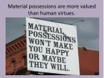 material possessions are more valued than human virtues