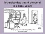 technology has shrunk the world to a global village