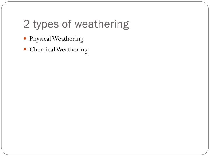 2 types of weathering