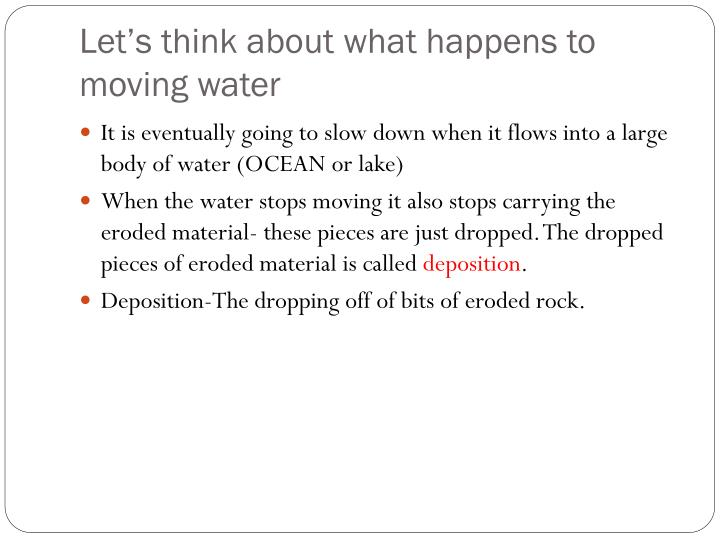 Let's think about what happens to moving water