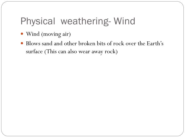 Physical  weathering- Wind