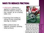 ways to reduce friction