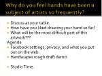 why do you feel hands have been a subject of artists so frequently