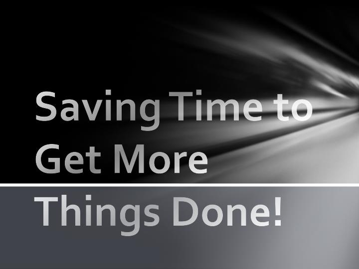 Saving time to get more things done