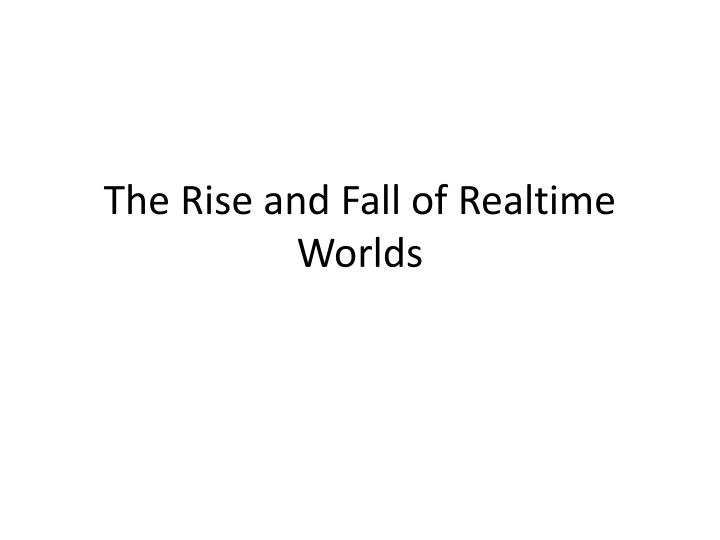 the rise and fall of realtime worlds n.