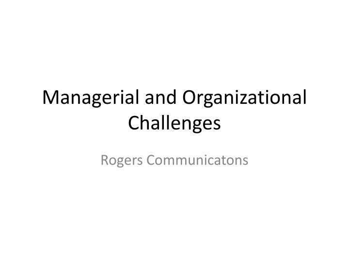 managerial and organizational challenges n.