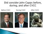 did consider john capps before during and after cvcc
