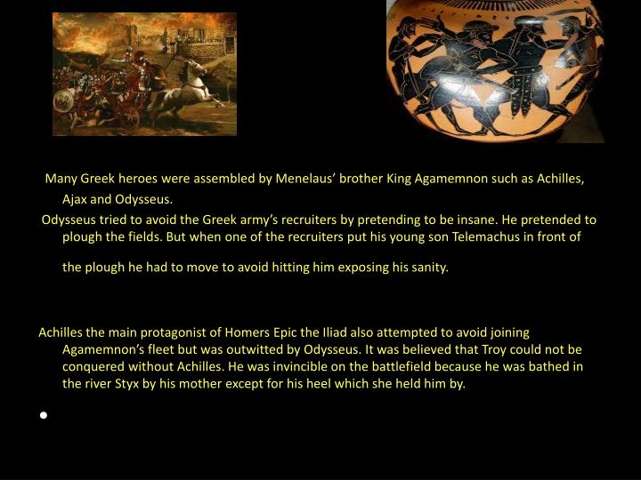 Many Greek heroes were assembled by Menelaus' brother King Agamemnon such as Achilles, Ajax and Od...