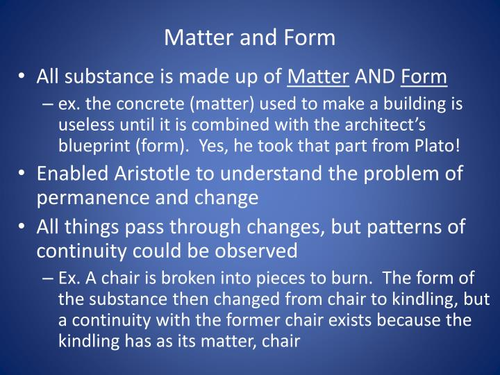 aristotles theory matter and form What is the difference between plato's and aristotle's idea essaysaristotle aristotle found no difference between matter and form he believed in a theory of.