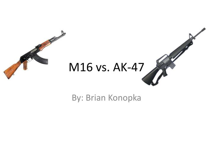 PPT - M16 vs  AK-47 PowerPoint Presentation - ID:2637148