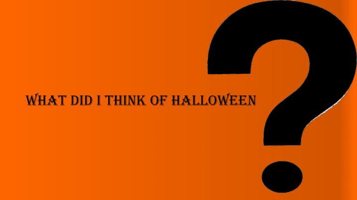 What did i think of halloween
