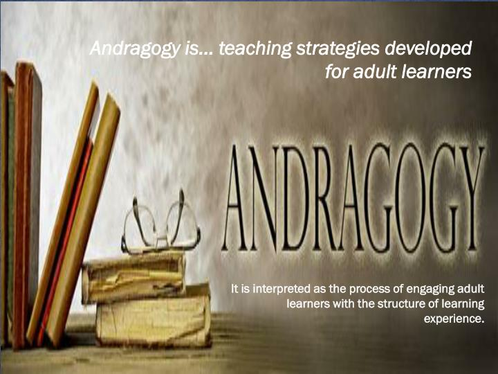 Andragogy is… teaching strategies developed