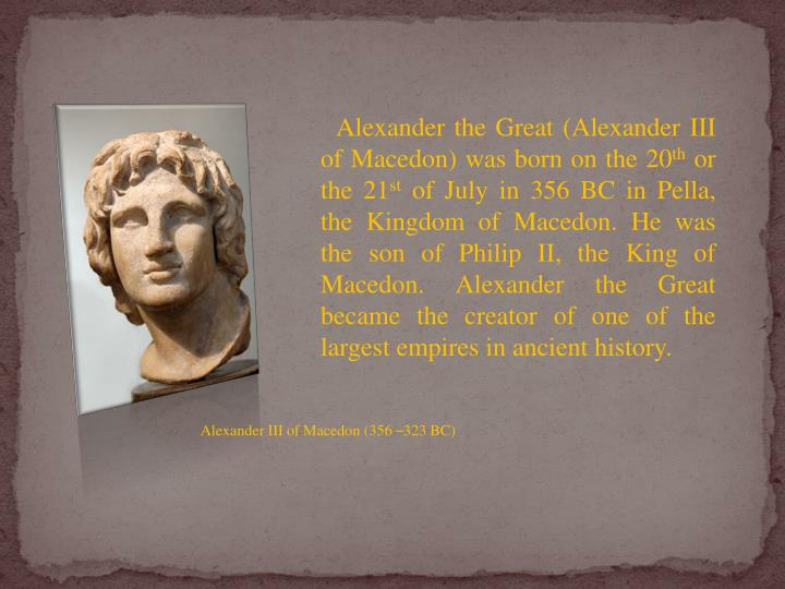 a biography of alexander the great a king of macedon Alexander the great biography alexander the great (356 bc – 323 bc) was perhaps the greatest military commander of all time during one decade, he conquered all of.