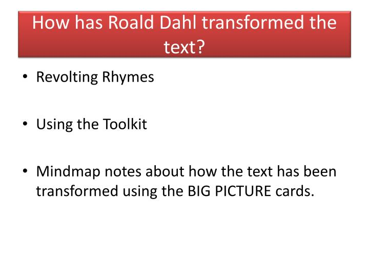 How has Roald Dahl transformed the text?
