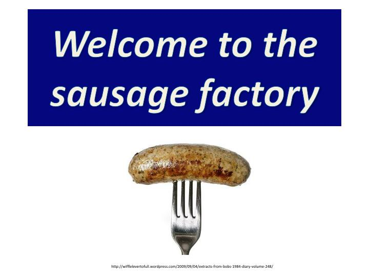 welcome to the sausage factory n.